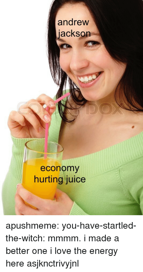 startled: andrew  jackson  economy  hurting juice apushmeme:  you-have-startled-the-witch: mmmm. i made a better one  i love the energy here asjknctrivyjnl