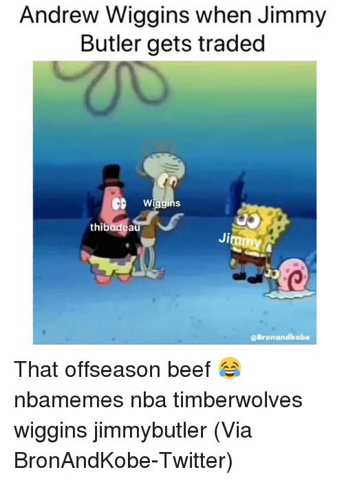 Basketball, Beef, and Jimmy Butler: Andrew Wiggins when Jimmy  Butler gets traded  Wiggins  thibadeau  Jimm  @Bronandkobe That offseason beef 😂 nbamemes nba timberwolves wiggins jimmybutler (Via ‪BronAndKobe‬-Twitter)