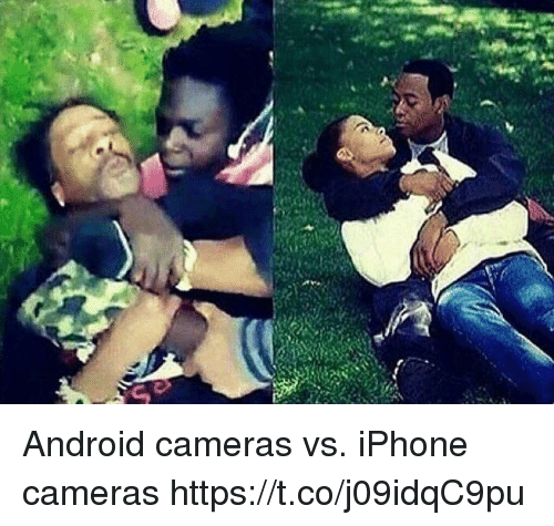 Android, Iphone, and Memes: Android cameras vs. iPhone cameras https://t.co/j09idqC9pu