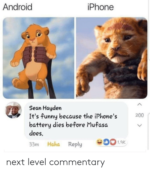 Mufasa: Android  iPhone  seae  Sean Hayden  It's funny because the iPhone's  battery dies before Mufasa  does  200  > K  33m Haha Reply 01.9K next level commentary