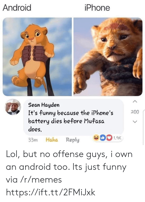 Mufasa: Android  iPhone  Sean Hayden  It's funny because the iPhone's  battery dies before Mufasa  does,  200  33m Haha Reply 001.9K Lol, but no offense guys, i own an android too. Its just funny via /r/memes https://ift.tt/2FMiJxk