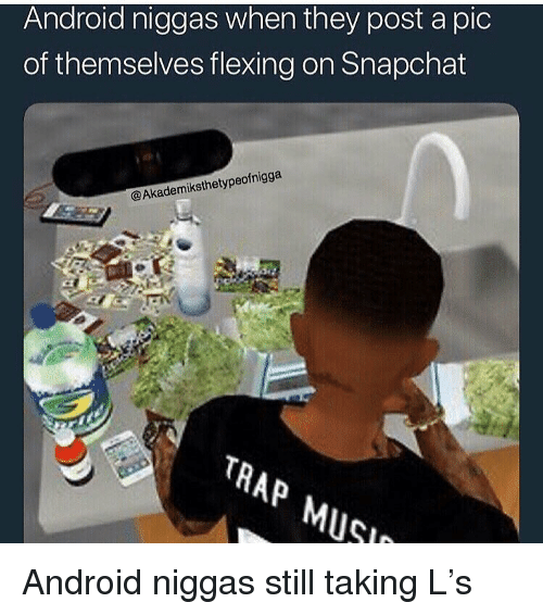 Post A Pic: Android niggas when they post a pic  of themselves flexing on Snapchat  @Akademiksthetypeofnigga  TR  Ap Android niggas still taking L's