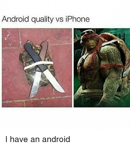 Android, Funny, and Iphone: Android quality vs iPhone I have an android