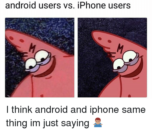 Android, Funny, and Iphone: android users vs. iPhone users I think android and iphone same thing im just saying 🤷🏽♂️