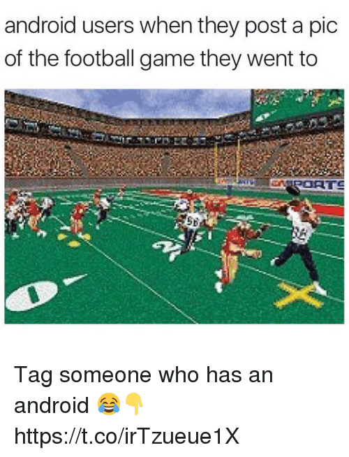 Post A Pic: android users when they post a pic  of the football game they went to Tag someone who has an android 😂👇 https://t.co/irTzueue1X