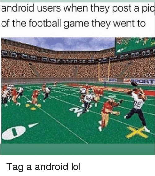 Post A Pic: android users when they post a pic  of the football game they went to Tag a android lol