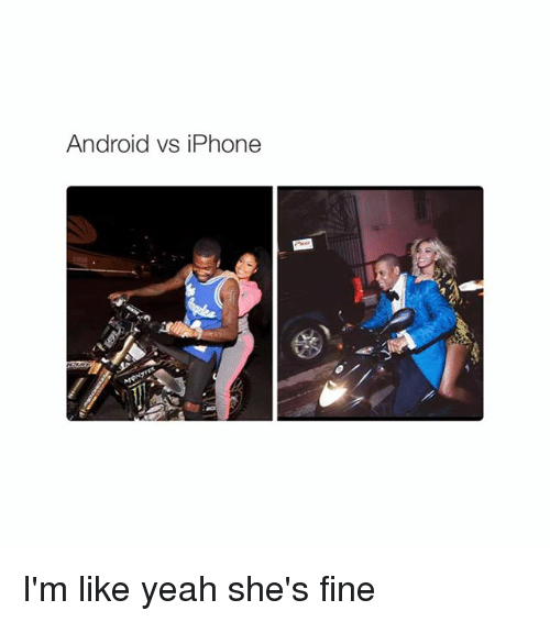 Androids Vs Iphones: Android vs iPhone I'm like yeah she's fine