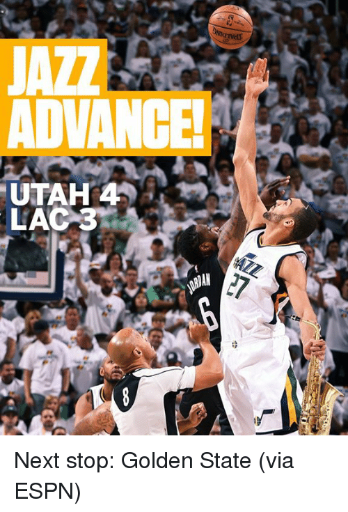 Espn, Memes, and Golden State: ands  JAI  ADVANCE!  UTAH 4.  LAC 3 Next stop: Golden State (via ESPN)
