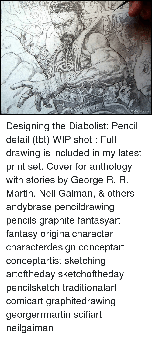 Martin, Memes, and Tbt: Andy Brase Designing the Diabolist: Pencil detail (tbt) WIP shot : Full drawing is included in my latest print set. Cover for anthology with stories by George R. R. Martin, Neil Gaiman, & others andybrase pencildrawing pencils graphite fantasyart fantasy originalcharacter characterdesign conceptart conceptartist sketching artoftheday sketchoftheday pencilsketch traditionalart comicart graphitedrawing georgerrmartin scifiart neilgaiman