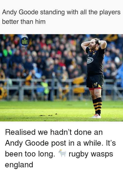 wasps: Andy Goode standing with all the players  better than him  RUGBY  MEMES  ns  OVER Realised we hadn't done an Andy Goode post in a while. It's been too long. 🐐 rugby wasps england