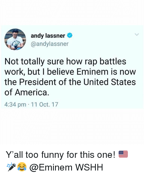 Rap Battles: andy lassner  @andylassner  Not totally sure how rap battles  work, but I believe Eminem is now  the President of the United States  of America.  4:34 pm 11 Oct. 17 Y'all too funny for this one! 🇺🇸🎤😂 @Eminem WSHH