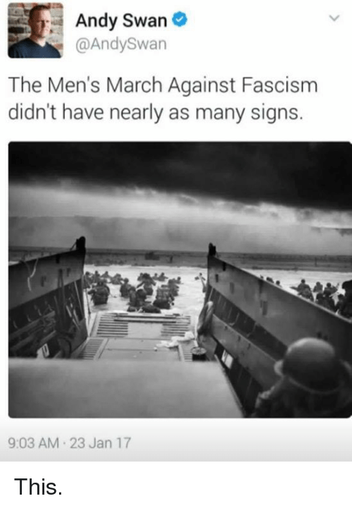 Memes, Fascism, and 🤖: Andy Swan  @Andy Swan  The Men's March Against Fascism  didn't have nearly as many signs.  9:03 AM 23 Jan 17 This.