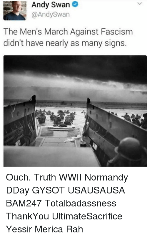 Memes, Fascism, and 🤖: Andy Swan  @Andy Swan  The Men's March Against Fascism  didn't have nearly as many signs. Ouch. Truth WWII Normandy DDay GYSOT USAUSAUSA BAM247 Totalbadassness ThankYou UltimateSacrifice Yessir Merica Rah