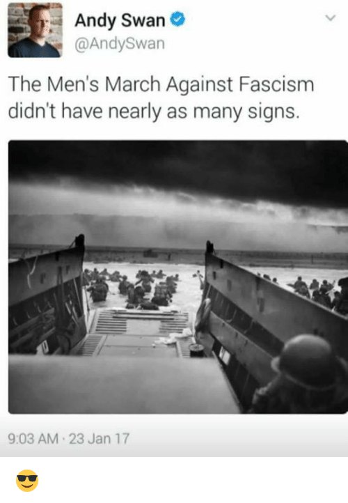 Memes, Fascism, and 🤖: Andy Swan  @Andy Swan  The Men's March Against Fascism  didn't have nearly as many signs.  9:03 AM 23 Jan 17 😎