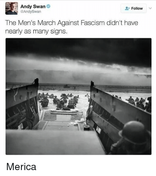 Memes, Fascism, and 🤖: Andy Swan  Follow  The Men's March Against Fascism didn't have  nearly as many signs. Merica