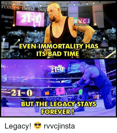 immortals: Ane  RVCJ  WWW. RVCJ.COM  EVEN IMMORTALITY HAS  ITS BAD TIME  21-0  t BUT THE LEGACY STAYS  FOREVER Legacy! 😎 rvvcjinsta
