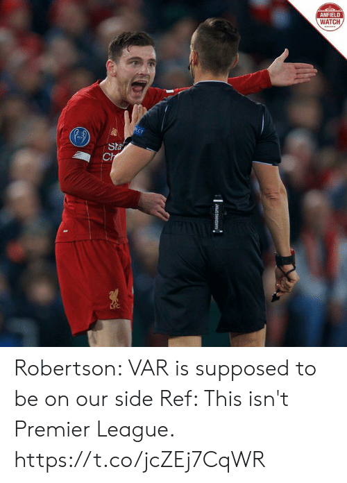 Premier League: ANFIELD  WATCH  PECT  Sta  Ch  WANISHING SPRAY Robertson: VAR is supposed to be on our side  Ref: This isn't Premier League. https://t.co/jcZEj7CqWR