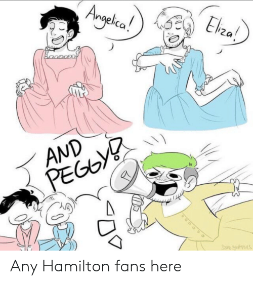 And Peggy: Angekca!  Elza!  AND  PEGGY Any Hamilton fans here