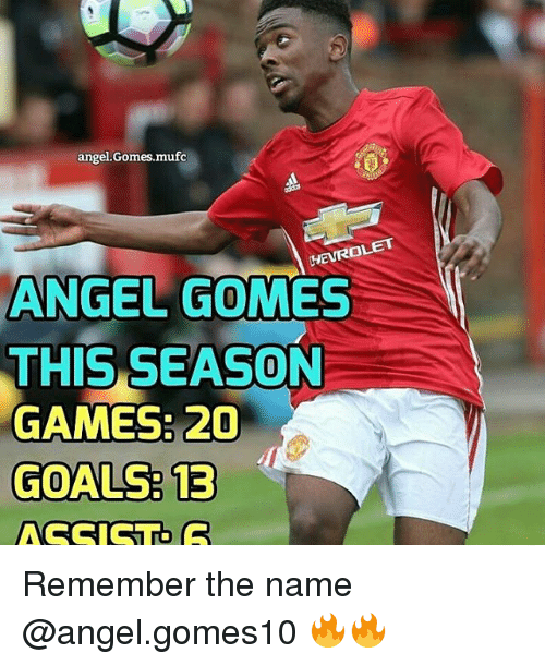 Memes, 🤖, and Names: angel Gomes.mufc  ANGEL GOMES  THIS SEASON  GAMES: 20  GOALS: 13  ASSIST. Remember the name @angel.gomes10 🔥🔥
