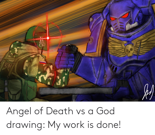My Work Is Done: Angel of Death vs a God drawing: My work is done!