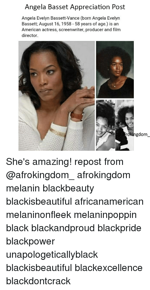 Blackpower: Angela Basset Appreciation Post  Angela Evelyn Bassett-Vance (born Angela Evelyn  Bassett, August 16, 1958 58 years of age.) is an  American actress, screenwriter, producer and film  director.  rokihgdom She's amazing! repost from @afrokingdom_ afrokingdom melanin blackbeauty blackisbeautiful africanamerican melaninonfleek melaninpoppin black blackandproud blackpride blackpower unapologeticallyblack blackisbeautiful blackexcellence blackdontcrack