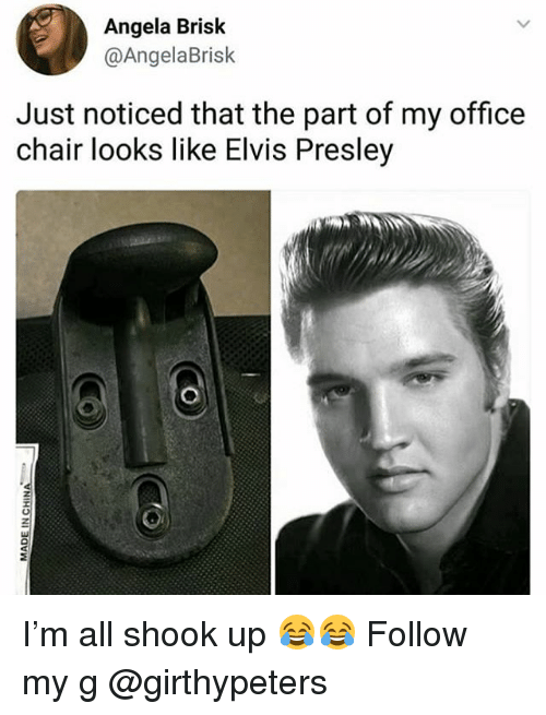 Elvis Presley: Angela Brisk  @AngelaBrisk  Just noticed that the part of my office  chair looks like Elvis Presley I'm all shook up 😂😂 Follow my g @girthypeters