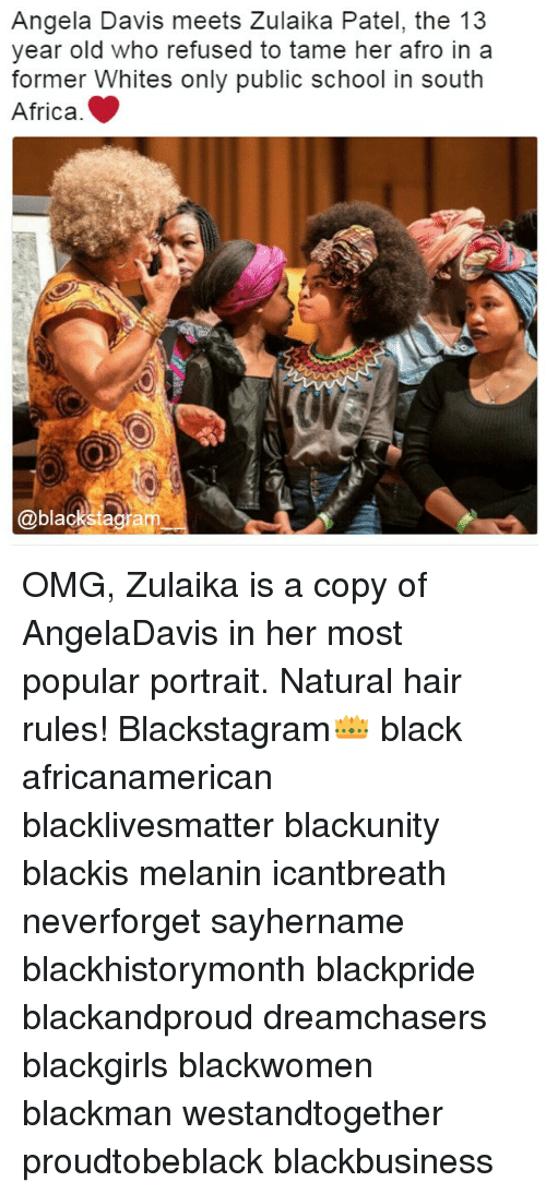 Africa, Black Lives Matter, and Memes: Angela Davis meets Zulaika Patel, the 13  year old who refused to tame her afro in a  former Whites only public school in south  Africa.  @blackstag am OMG, Zulaika is a copy of AngelaDavis in her most popular portrait. Natural hair rules! Blackstagram👑 black africanamerican blacklivesmatter blackunity blackis melanin icantbreath neverforget sayhername blackhistorymonth blackpride blackandproud dreamchasers blackgirls blackwomen blackman westandtogether proudtobeblack blackbusiness