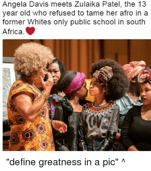 "Africa, Memes, and School: Angela Davis meets Zulaika Patel, the 13  year old who refused to tame her afro in a  former Whites only public school in south  Africa. ""define greatness in a pic"" ^"