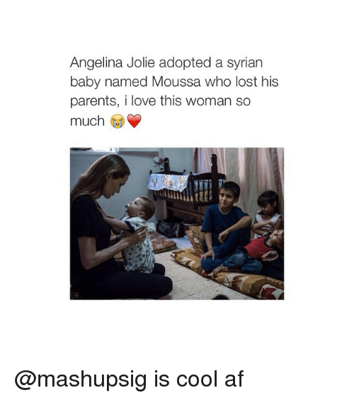Baby Name: Angelina Jolie adopted a syrian  baby named Moussa who lost his  parents, i love this woman so  much @mashupsig is cool af