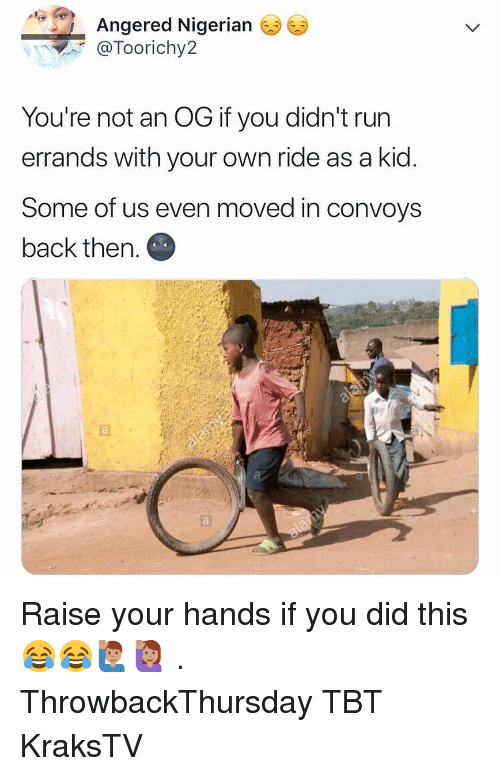 Memes, Run, and Tbt: Angered Nigerian  @Toorichy2  You're not an OG if you didn't run  errands with your own ride as a kid  Some of us even moved in convoys  back then. Raise your hands if you did this 😂😂🙋🏽♂️🙋🏽♀️ . ThrowbackThursday TBT KraksTV