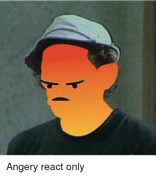 angery react only 5326548 angery react only dank meme on sizzle