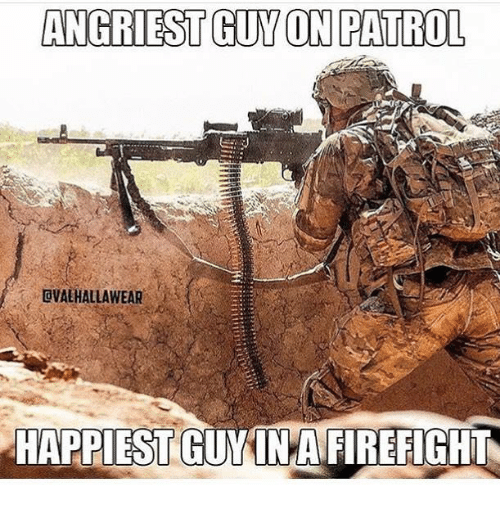 Angriest: ANGRIEST GUY ON PATROL  DVALHALLAWEAR  HAPPIEST GUY INAFIREFIGHT