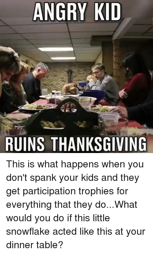 Participation Trophy: ANGRY KID  RUINS THANKSGIVING This is what happens when you don't spank your kids and they get participation trophies for everything that they do...What would you do if this little snowflake acted like this at your dinner table?