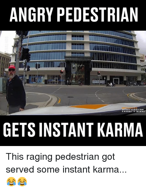 Memes, Karma, and Angry: ANGRY PEDESTRIAN  05/23 15 20:49 0 Kmh  GETS INSTANT KARMA This raging pedestrian got served some instant karma... 😂😂