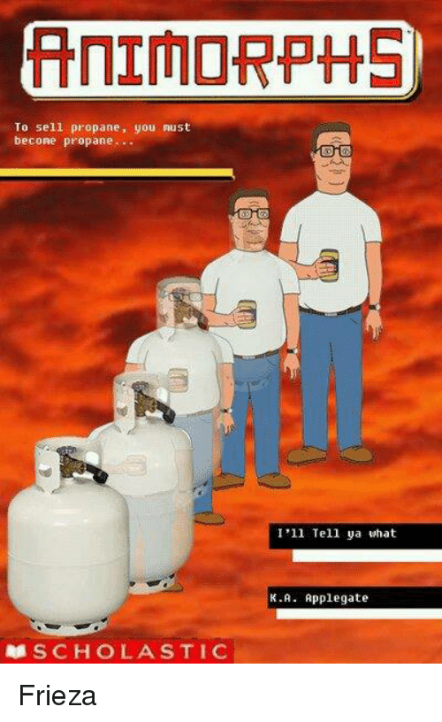 Animorphs: ANIMORPHS  To sell propane, you must  be cone propane.  I'll Tell a what  K.A Applegate  RMSCHOLASTIC Frieza
