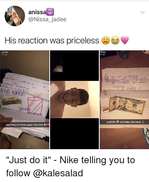 "Just Do It, Memes, and Nike: anissa  @Nissa_jadee  His reaction was priceless  3m age  m $go  4in  un  yuhhhh  my baby the best人  starving so imma open this one ""  CHAT ""Just do it"" - Nike telling you to follow @kalesalad"