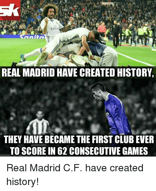 Club, Memes, and Real Madrid: Anita  REAL MADRIDHAVE CREATED HISTORy,  THEY HAVE BECAME THE FIRST CLUB EVER  TO SCORE IN 62 CONSECUTIVE GAMES Real Madrid C.F. have created history!