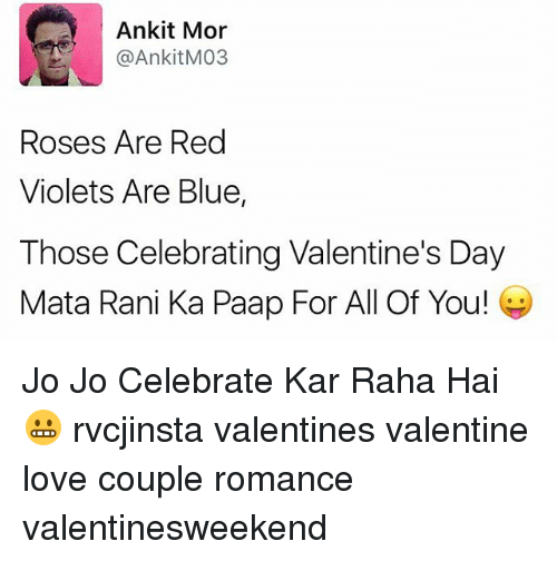 Memes, 🤖, and Coupling: Ankit Mor  @Ankit M103  Roses Are Red  Violets Are Blue,  Those Celebrating Valentine's Day  Mata Rani Ka Paap For All Of You! Jo Jo Celebrate Kar Raha Hai 😬 rvcjinsta valentines valentine love couple romance valentinesweekend