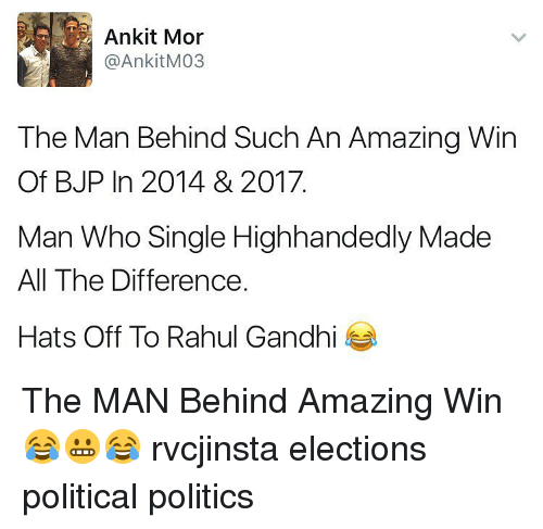 bjp: Ankit Mor  AnkitM03  The Man Behind Such An Amazing Win  Of BJP In 2014 & 2017.  Man Who Single Highhandedly Made  All The Difference  Hats Off To Rahul Gandhi The MAN Behind Amazing Win 😂😬😂 rvcjinsta elections political politics