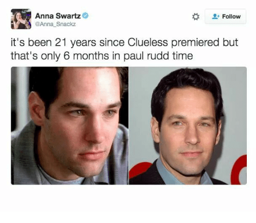Clueless: Anna Swartz  @Anna Snackz  Follow  it's been 21 years since Clueless premiered but  that's only 6 months in paul rudd time