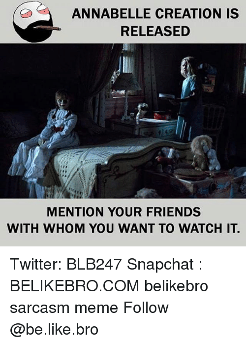 annabelle: ANNABELLE CREATION IS  RELEASED  MENTION YOUR FRIENDS  WITH WHOM YOU WANT TO WATCH IT Twitter: BLB247 Snapchat : BELIKEBRO.COM belikebro sarcasm meme Follow @be.like.bro