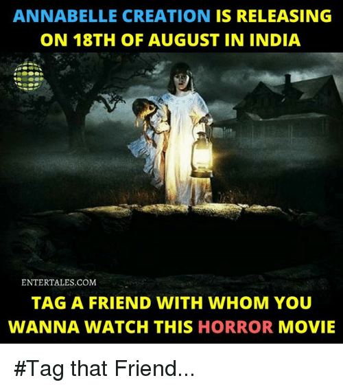 annabelle: ANNABELLE CREATION IS RELEASING  ON 18TH OF AUGUST IN INDIA  ENTERTALES.COM  TAG A FRIEND WITH WHOM YOU  WANNA WATCH THIS HORROR MOVIE #Tag that Friend...