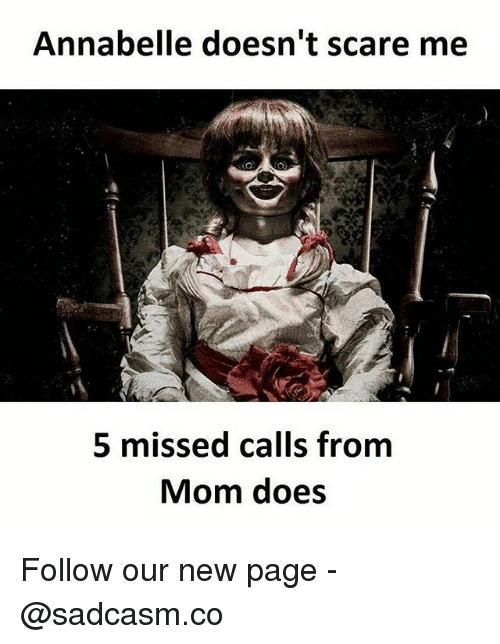 annabelle: Annabelle doesn't scare me  5 missed calls from  Mom does Follow our new page - @sadcasm.co