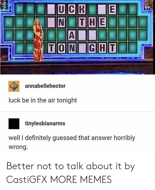 Better Not: annabellehector  luck be in the air tonight  tinylesbianarms  well I definitely guessed that answer horribly  wrong. Better not to talk about it by CastiGFX MORE MEMES