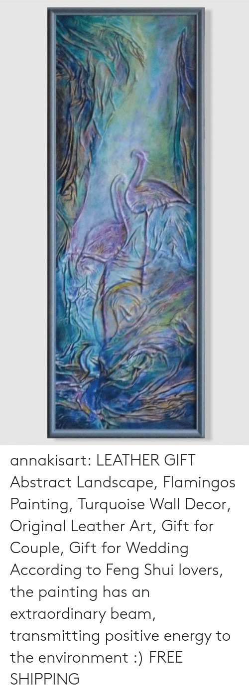 feng shui: annakisart:  LEATHER GIFT Abstract Landscape, Flamingos   Painting, Turquoise Wall Decor, Original Leather Art, Gift for Couple, Gift for Wedding   According to Feng Shui lovers, the painting has an extraordinary beam, transmitting positive energy to the environment :)   FREE SHIPPING