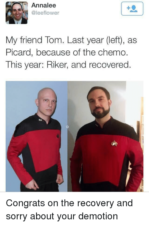 picard: Annalee  @leeflower  My friend Tom. Last year (left), as  Picard, because of the chemo.  This year: Riker, and recovered. Congrats on the recovery and sorry about your demotion
