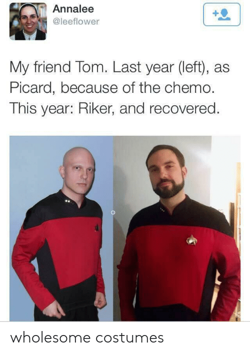picard: Annalee  @leeflower  My friend Tom. Last year (left), as  Picard, because of the chemo.  This year: Riker, and recovered. wholesome costumes