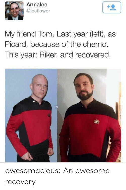 picard: Annalee  @leeflower  My friend Tom. Last year (left), as  Picard, because of the chemo.  This year: Riker, and recovered. awesomacious:  An awesome recovery