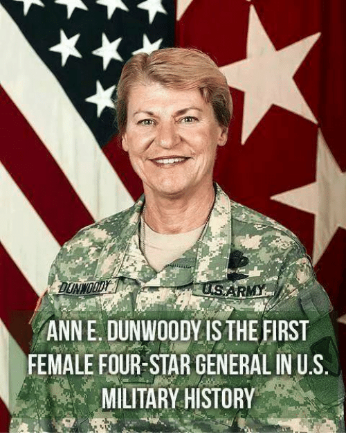 military history: ANNE DUNWOODY ISTHE FIRST  FEMALE FOUR-STAR GENERAL IN U.S  MILITARY HISTORY