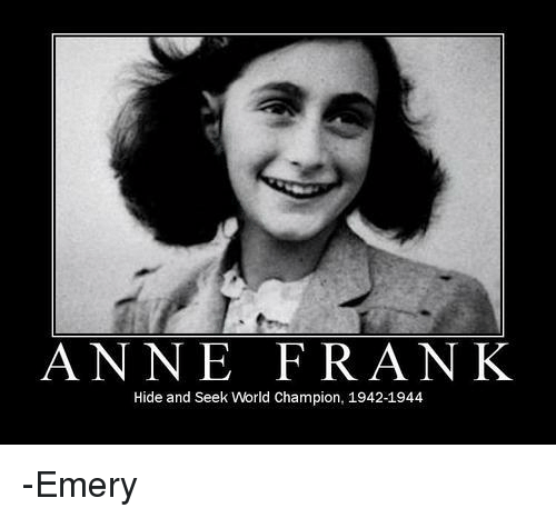 Memes, Anne Frank, and 🤖: ANNE FRANK  Hide and Seek World Champion, 1942-1944 -Emery